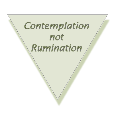 Contemplation, not Rumination